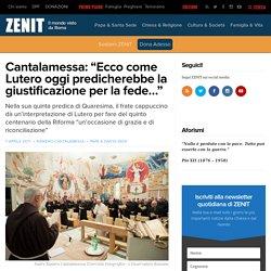 """Cantalamessa: """"Ecco come Lutero oggi predicherebbe la giustificazione per la fede…"""" – ZENIT – Italiano"""
