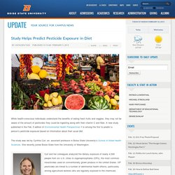BOISE STATE UNIVERSITY 05/02/15 Study Helps Predict Pesticide Exposure in Diet