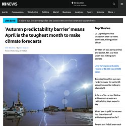 'Autumn predictability barrier' means April is the toughest month to make climate forecasts