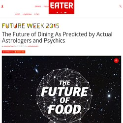 The Future of Dining As Predicted by Actual Astrologers and Psychics