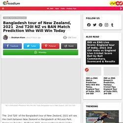 NZ vs BAN Match Prediction Who Will Win Today Bangladesh tour of New Zealand, 2021  2nd T20I