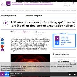 100 ans après leur prédiction, qu'apporte la détection des ondes gravitationnelles ?