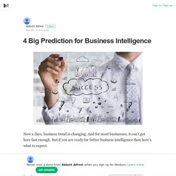 4 Big Prediction for Business Intelligence – Abbott Alfred – Medium