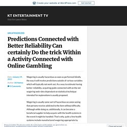 Predictions Connected with Better Reliability Can certainly Do the trick Within a Activity Connected with Online Gambling – KT Entertainment TV