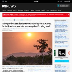 Dire predictions for future Kimberley heatwaves, but climate scientists warn against 'crying wolf'