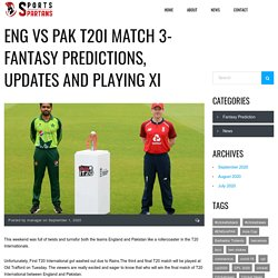 ENG vs PAK T20I Match 3- Fantasy predictions, updates and playing XI - sportsspartans