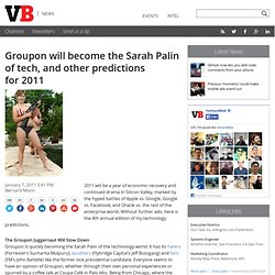 Groupon will become the Sarah Palin of tech, and other predictions for 2011