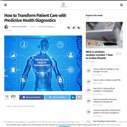 How to Transform Patient Care with Predictive Health Diagnostics