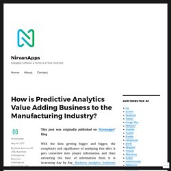 How is Predictive Analytics Value Adding Business to the Manufacturing Industry? – NirvanApps