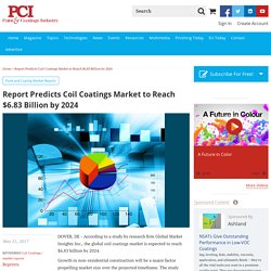 Report Predicts Coil Coatings Market to Reach $6.83 Billion by 2024