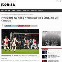 Prediksi Skor Real Madrid vs Ajax Amsterdam 6 Maret 2019, Liga Champions - Topbola.net
