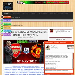 Prediksi ARSENAL vs MANCHESTER UNITED 07 May 2017