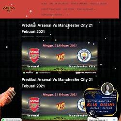 Prediksi Arsenal Vs Manchester City 21 Febuari 2021
