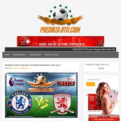 Prediksi Skor Chelsea Vs Middlesbrough 9 Mei 2017