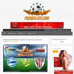 Prediksi Skor Deportivo Alaves Vs Athletic Club 7 Mei 2017
