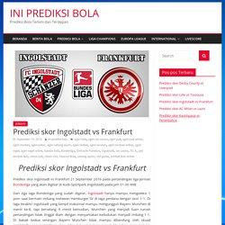 Prediksi skor Ingolstadt vs Frankfurt - INI PREDIKSI BOLA