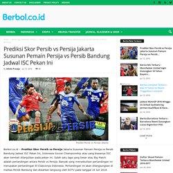 Prediksi Skor Persib vs Persija Jakarta Susunan Pemain Persija vs Persib Bandung Jadwal ISC Pekan Ini