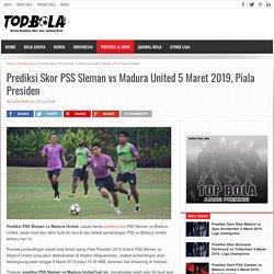 Prediksi Skor PSS Sleman vs Madura United 5 Maret 2019, Piala Presiden - Topbola.net