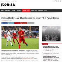 Prediksi Skor Swansea City vs Liverpool 23 Januari 2018, Premier League - Top Bola