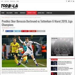 Prediksi Skor Borussia Dortmund vs Tottenham 6 Maret 2019, Liga Champions - Topbola.net