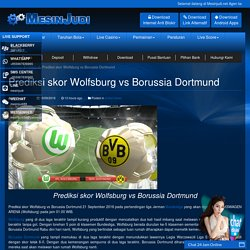 Prediksi skor Wolfsburg vs Borussia Dortmund - www.mesinjudi.net