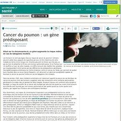 Le Figaro - Santé : Cancer du poumon: un gène prédisposant