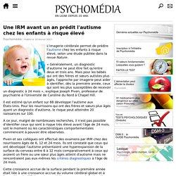 Une IRM avant un an prédit l'autisme chez les enfants à risque élevé