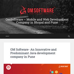 OM Software- An Innovative and Predominant Java development company in Pune – OmSoftware – Mobile and Web Development Company in Bhopal and Pune