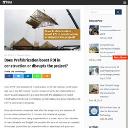 Does Prefabrication boost ROI in construction or disrupts the project?