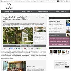 Maisons P.A.T.H. : le préfabriqué écologique de demain par Philippe STARCK - 20/01/15