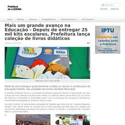 Prefeitura de Luziânia - Mais um grande avanço na Educação - Depois de entregar 25 mil kits escolares, Prefeitura lança coleção de livros didáticos