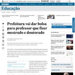 Prefeitura vai dar bolsa para professor que fizer mestrado e doutorado
