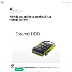 Why do you prefer to use the SRAM storage system? – Helena Nelson – Medium