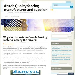 Why aluminum is preferable fencing material among the buyers?