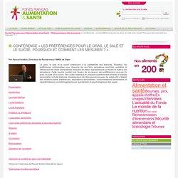 FONDS FRANCAIS ALIMENTATION & SANTE - 2015 - Vidéos de la Conférence « Les préférences pour le gras, le salé et le sucré. Pourquoi et comment les mesurer ? »
