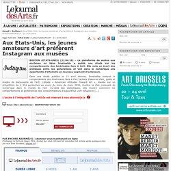 Aux Etats-Unis, les jeunes amateurs d'art préfèrent Instagram aux musées - LeJournaldesArts.fr - 21 avril 2016