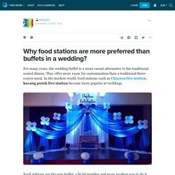 Why food stations are more preferred than buffets in a wedding?: partyallo — LiveJournal
