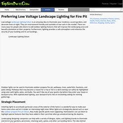 Preferring Low Voltage Landscape Lighting for Fire Pit