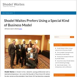 Shodel Waites Prefers Using a Special Kind of Business Model