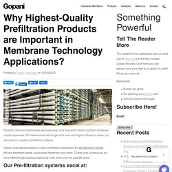 Why Highest-Quality Prefiltration Products are Important in Membrane Technology Applications?