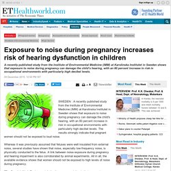 Exposure to noise during pregnancy increases risk of hearing dysfunction in children