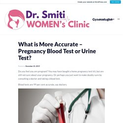 What is More Accurate – Pregnancy Blood Test or Urine Test?