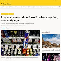 Can pregnant women have caffeine? What about coffee? What a new study says - Deseret News