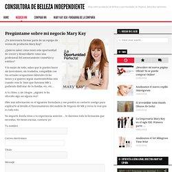 Pregúntame sobre mi negocio Mary Kay - Consultora de Belleza Independiente