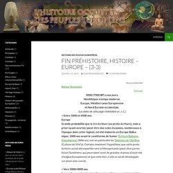 Fin préhistoire, Histoire – Europe – (3-3)