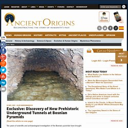 Exclusive: Discovery of New Prehistoric Underground Tunnels at Bosnian Pyramids