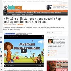 «Mystère préhistorique», une nouvelle App pour apprendre entre 4 et 10 ans