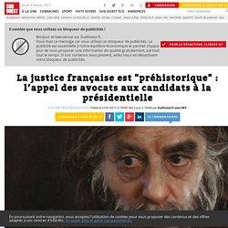 """La justice française est """"préhistorique"""": l'appel des avocats aux candidats à la présidentielle - Sud Ouest.fr"""
