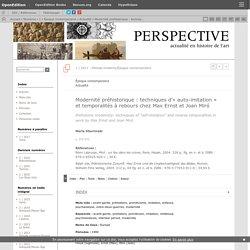 Modernité préhistorique: techniques d'«auto-imitation» et temporalités à rebours chez Max Ernst et JoanMiró