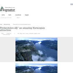 Preikestolen – an amazing Norwegian attraction « BLOGNATOR